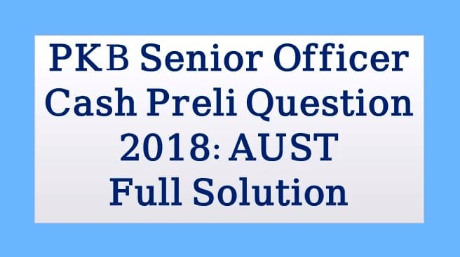 PKB Senior Officer Cash, PKB Senior Officer Cash Question Solution, PKB Senior Officer Cash Question Solution 2018, PKB Senior Officer Cash 2018, SPKB Senior Officer Cash Officer MCQ Question Solution 2018, PKB Senior Officer Cash Officer Job Exam Question Solved, PKB Senior Officer Cash  Previous Year Question Solve, PKB Senior Officer Cash math question solution 2018, recent PKB Senior Officer Cash preli exam, PKB Senior Officer Cash Question by aust, PKB Senior Officer Cash mcq Question, PKB Senior Officer Cash Question full solution, PKB Senior Officer Cash all Question