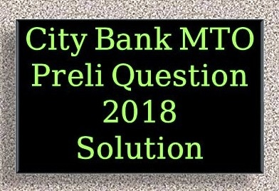 City Bank Ltd MTO Recruitment Test 2018, City Bank Ltd MTO Recruitment Test 2018, City Bank Ltd MTO Recruitment Test 2018 exam, City Bank Ltd MTO Recruitment Test 2018 question pdf download, City Bank Ltd MTO Recruitment Test 2018 solution, City Bank Ltd MTO Recruitment Test 2018 math solution, City Bank Ltd MTO Recruitment Test 2018 english solution, City Bank Ltd MTO Recruitment Test 2018 cut marks, all City Bank Ltd MTO Recruitment Test 2018, all City Bank Ltd MTO Recruitment Test 2018 pdf download, City Bank Ltd MTO Recruitment Test 2018 download