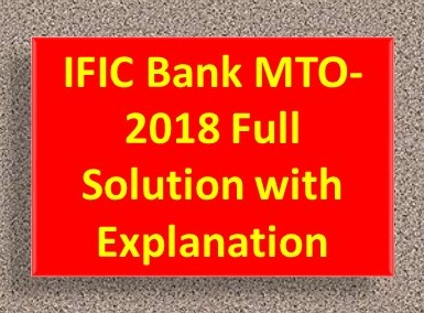 IFIC Bank MTO-2018 Full Solution with Explanation